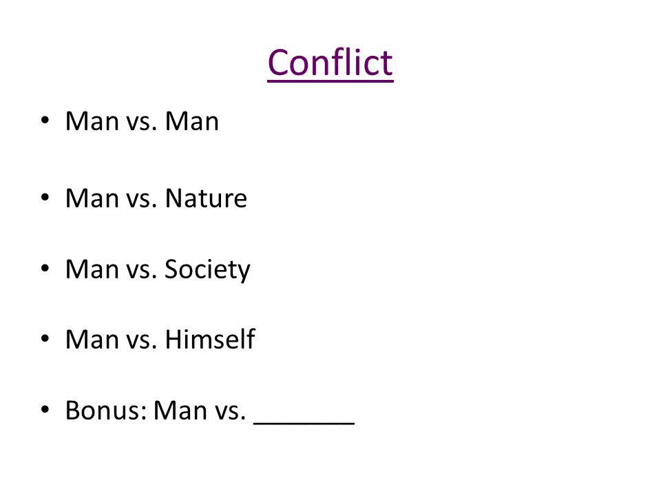 Conflict Man vs. Man Man vs. Nature Man vs. Society Man vs. Himself Bonus: Man vs. _______