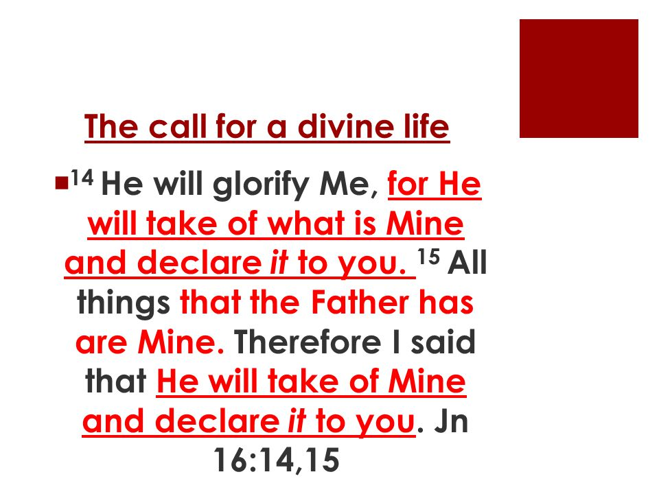 The call for a divine life  14 He will glorify Me, for He will take of what is Mine and declare it to you.