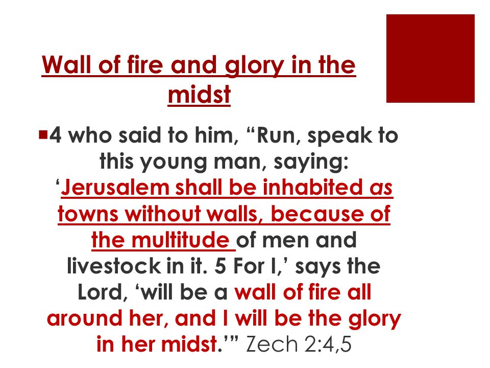 Wall of fire and glory in the midst  4 who said to him, Run, speak to this young man, saying: 'Jerusalem shall be inhabited as towns without walls, because of the multitude of men and livestock in it.