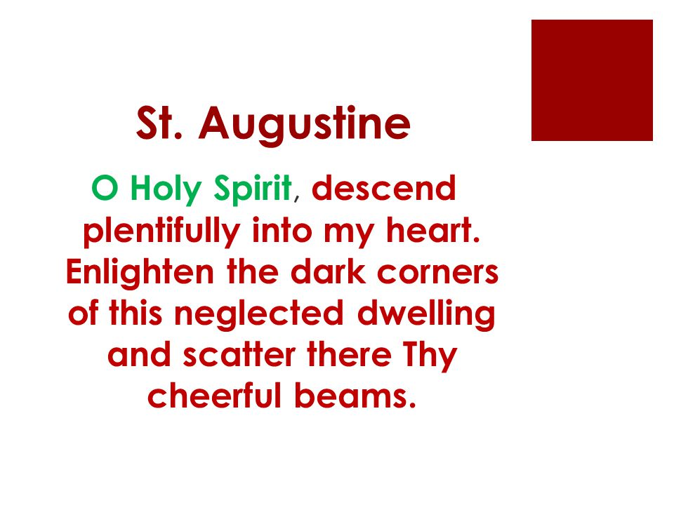 St. Augustine O Holy Spirit, descend plentifully into my heart.