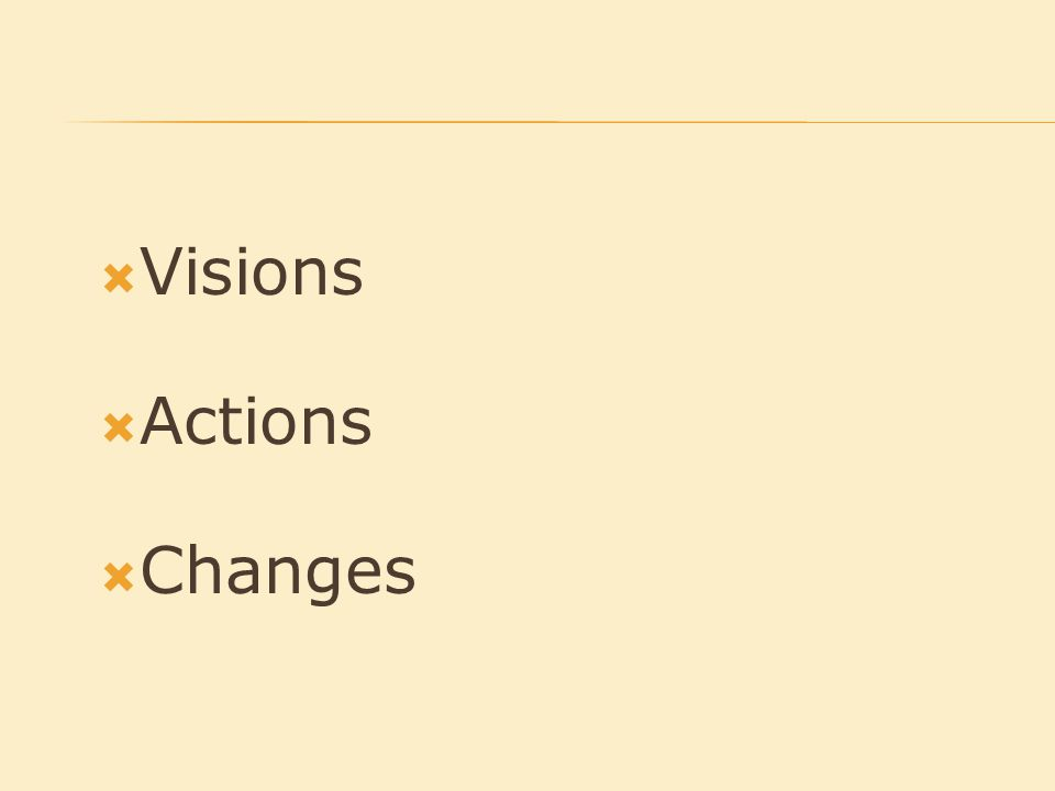  Visions  Actions  Changes