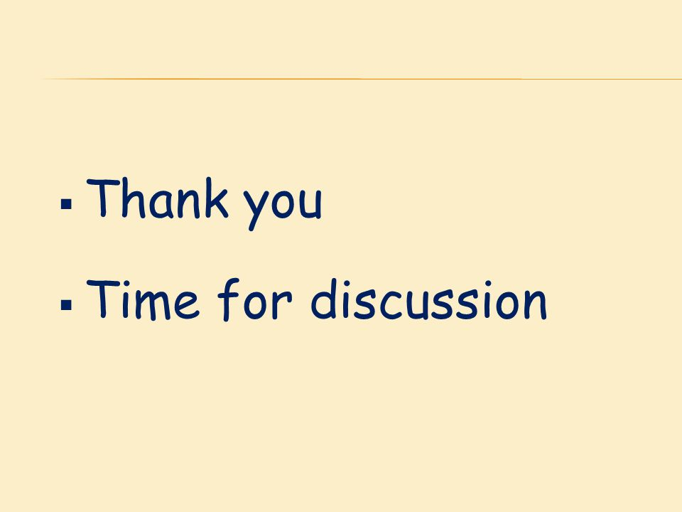  Thank you  Time for discussion