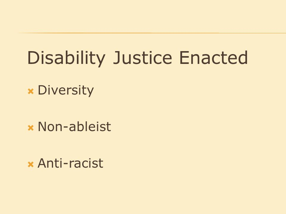 Disability Justice Enacted  Diversity  Non-ableist  Anti-racist