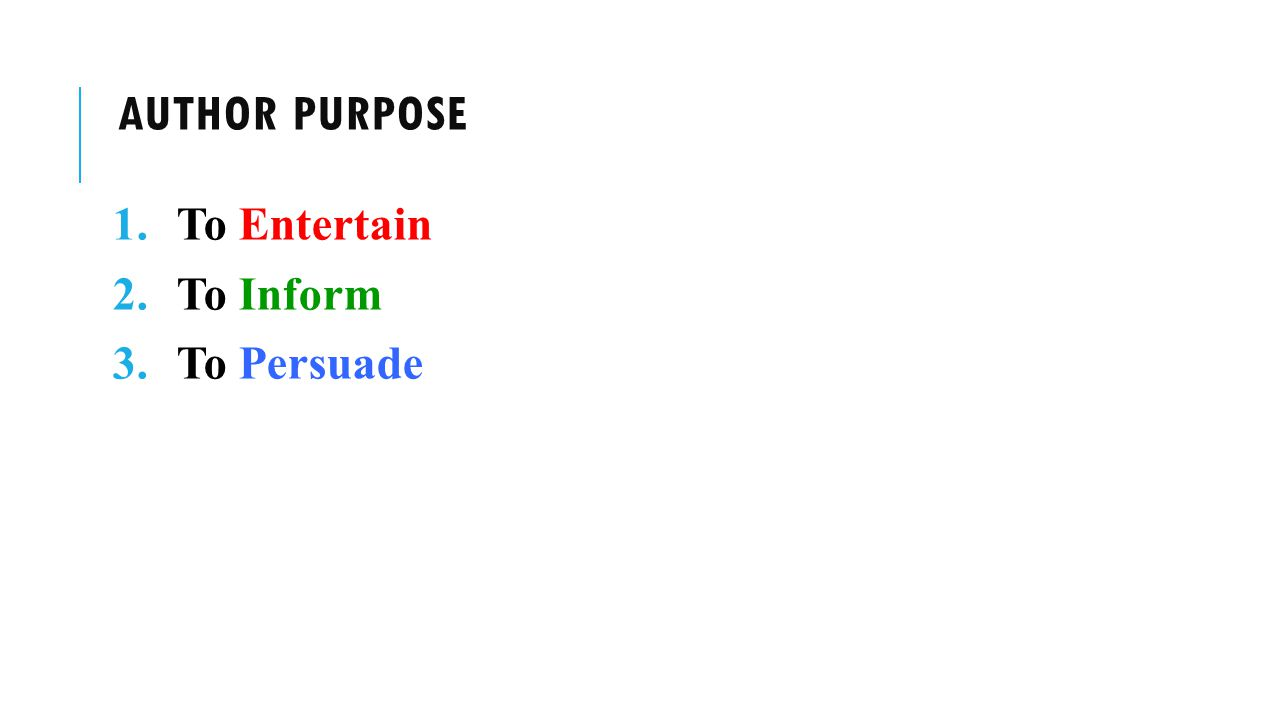 AUTHOR PURPOSE 1.To Entertain 2.To Inform 3.To Persuade