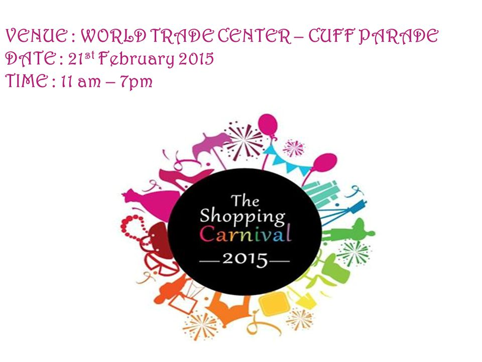 VENUE : WORLD TRADE CENTER – CUFF PARADE DATE : 21 st February 2015 TIME : 11 am – 7pm