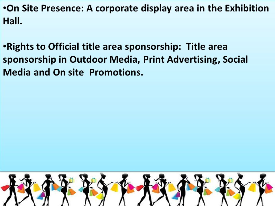 On Site Presence: A corporate display area in the Exhibition Hall. Rights to Official title area sponsorship: Title area sponsorship in Outdoor Media,