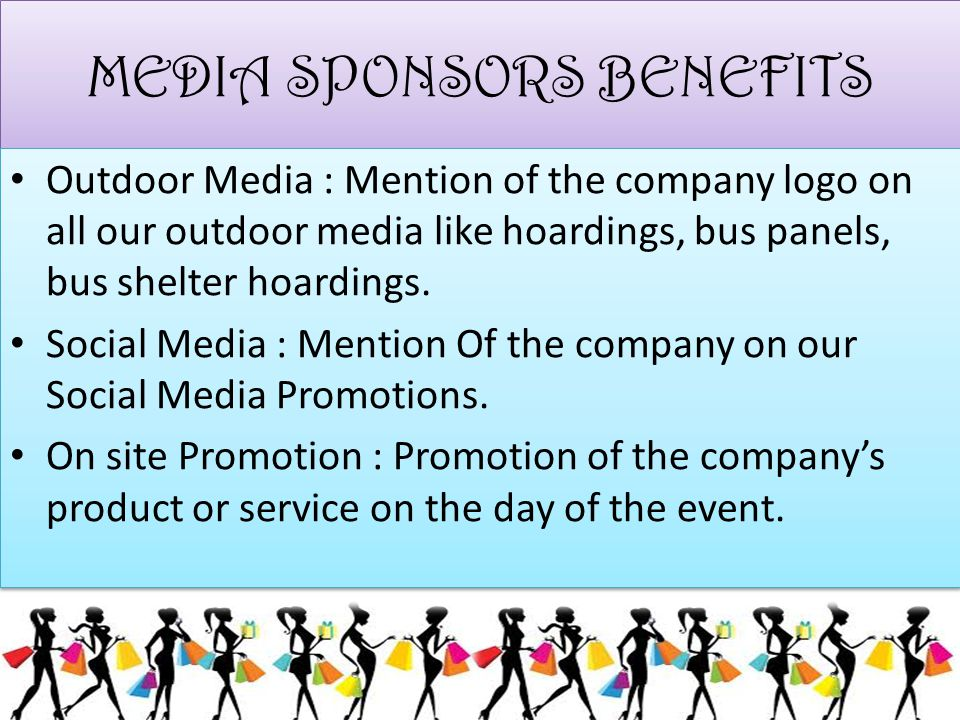 MEDIA SPONSORS BENEFITS Outdoor Media : Mention of the company logo on all our outdoor media like hoardings, bus panels, bus shelter hoardings. Social