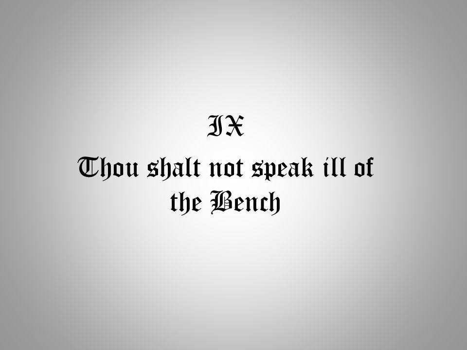 IX Thou shalt not speak ill of the Bench