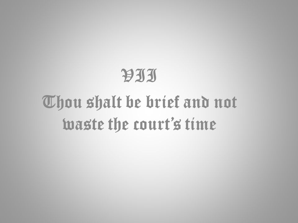 VII Thou shalt be brief and not waste the court's time
