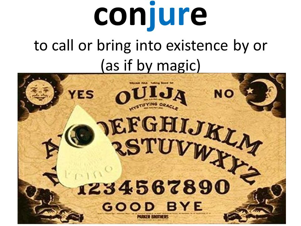 conjure to call or bring into existence by or (as if by magic)