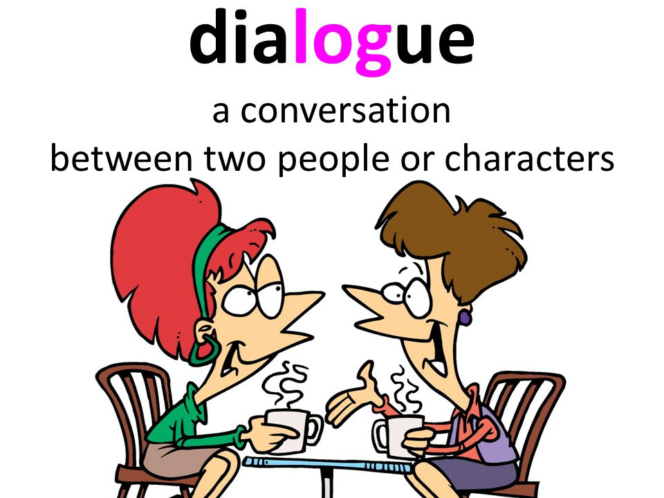 dialogue a conversation between two people or characters