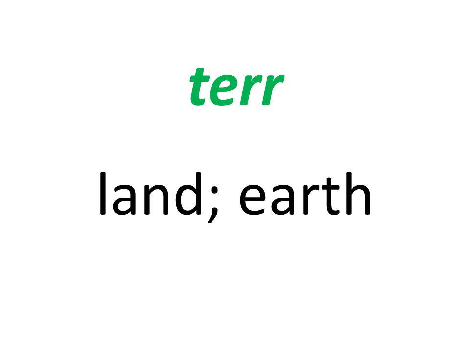 terr land; earth