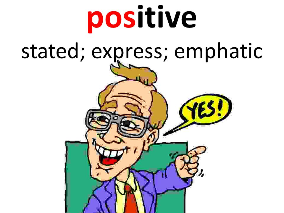 positive stated; express; emphatic
