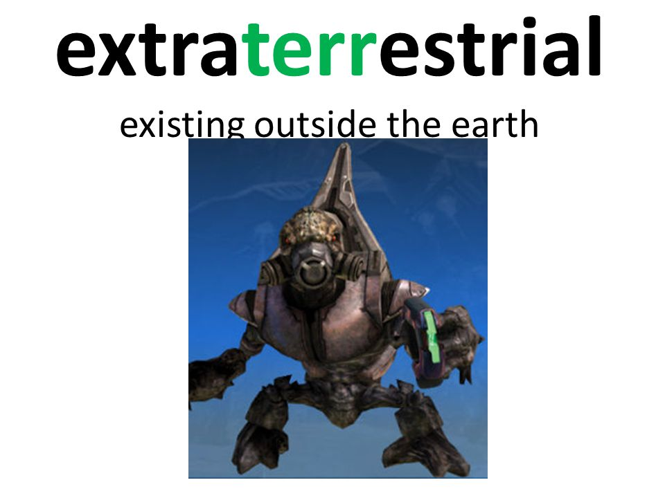 extraterrestrial existing outside the earth