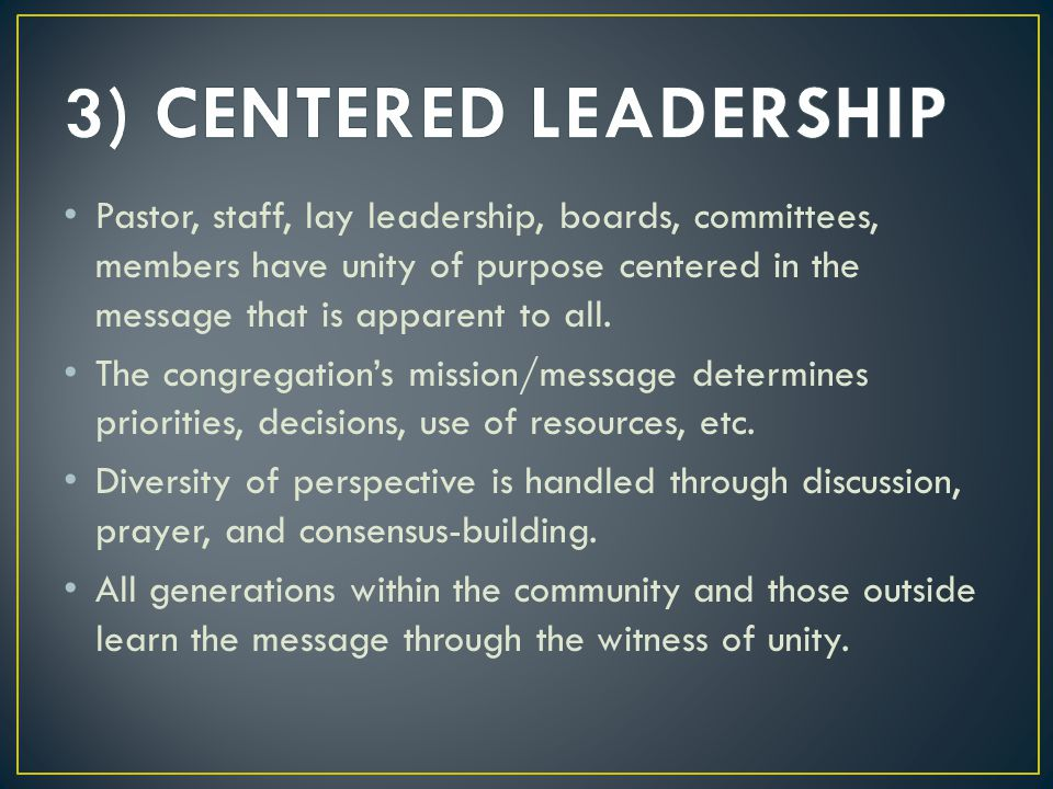 Pastor, staff, lay leadership, boards, committees, members have unity of purpose centered in the message that is apparent to all.