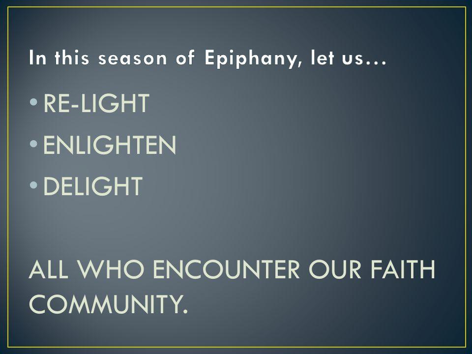 RE-LIGHT ENLIGHTEN DELIGHT ALL WHO ENCOUNTER OUR FAITH COMMUNITY.