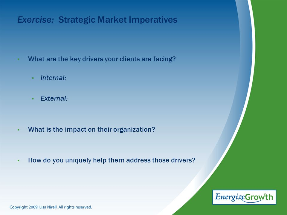 Exercise: Strategic Market Imperatives  What are the key drivers your clients are facing.