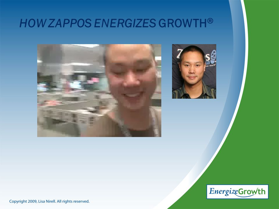 HOW ZAPPOS ENERGIZES GROWTH ®