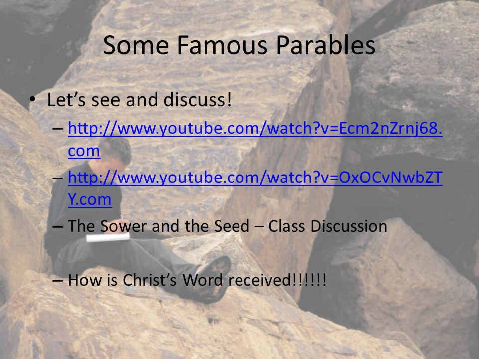 Some Famous Parables Let's see and discuss. – http://www.youtube.com/watch v=Ecm2nZrnj68.
