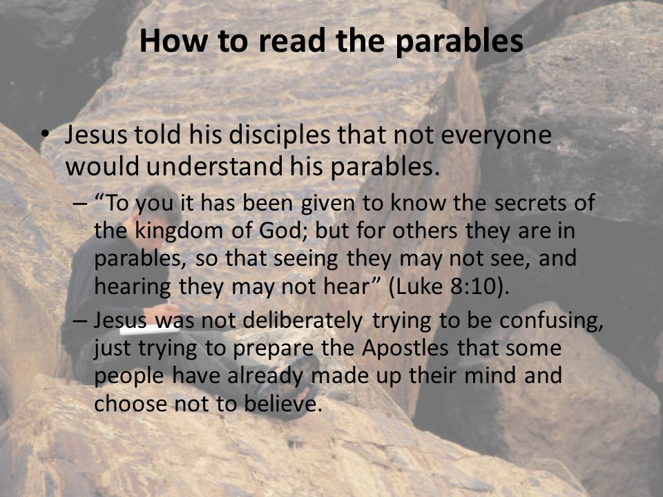 The Parables All of the great themes of Jesus preaching are struck in the parables.