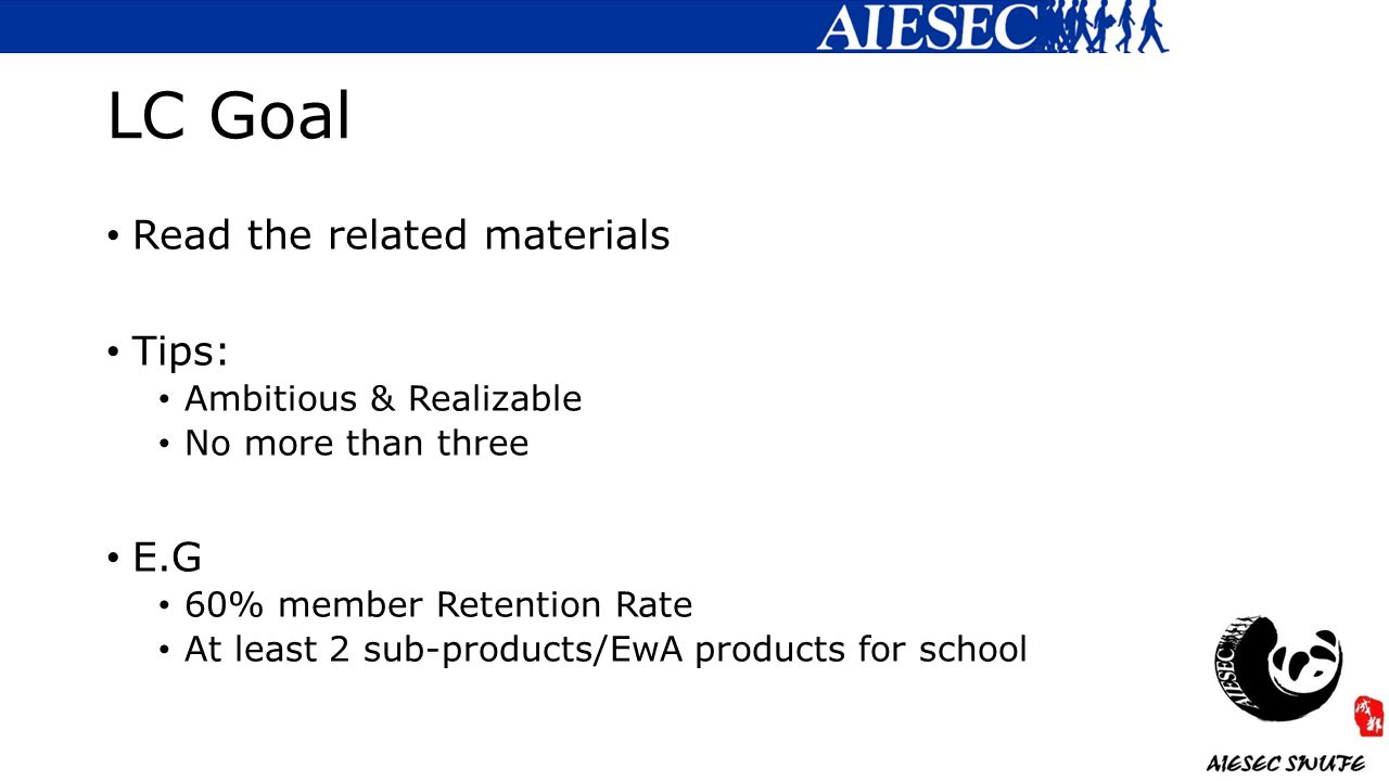 Read the related materials Tips: Ambitious & Realizable No more than three E.G 60% member Retention Rate At least 2 sub-products/EwA products for school