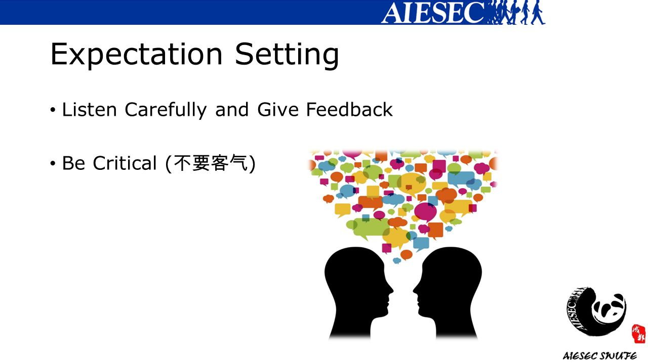 Expectation Setting Listen Carefully and Give Feedback Be Critical ( 不要客气 )