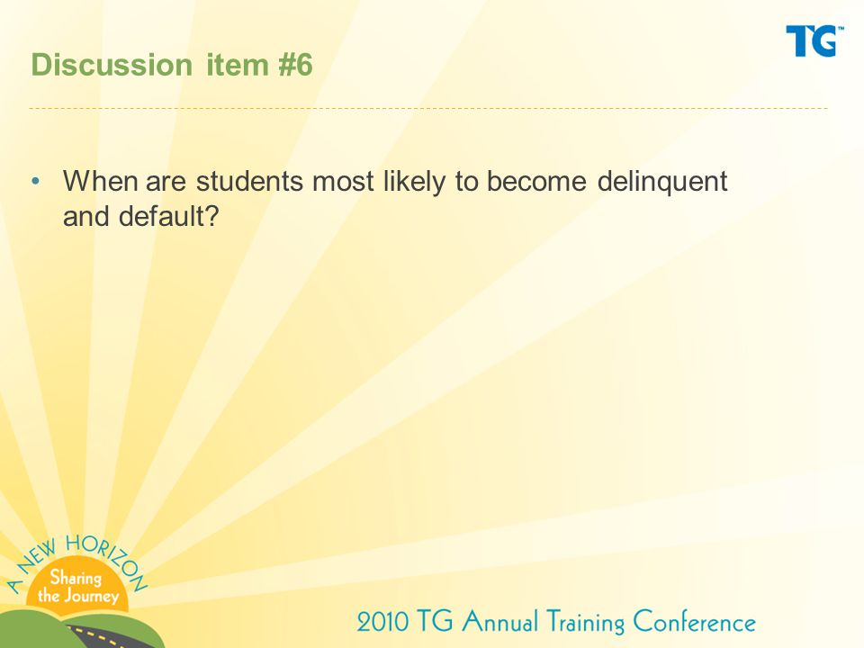 Discussion item #6 When are students most likely to become delinquent and default?