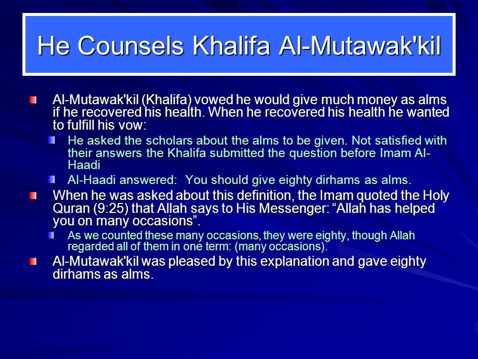 He Counsels Khalifa Al-Mutawak kil Al-Mutawak kil (Khalifa) vowed he would give much money as alms if he recovered his health.