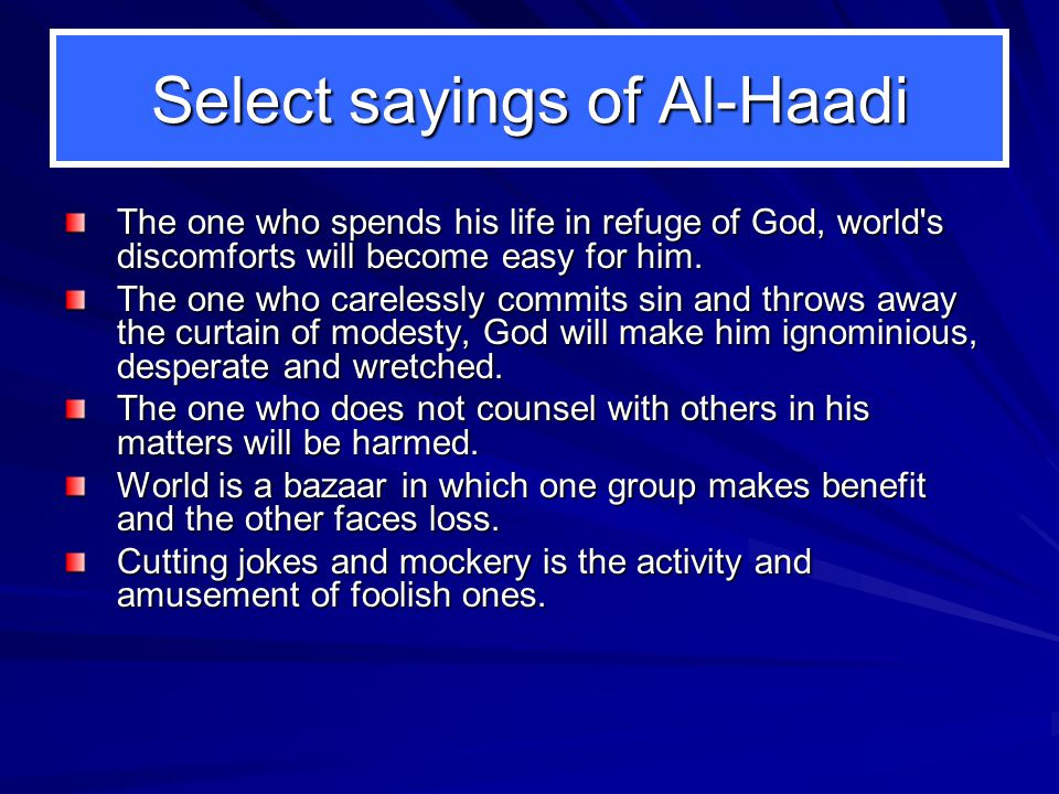 Select sayings of Al-Haadi The one who spends his life in refuge of God, world s discomforts will become easy for him.