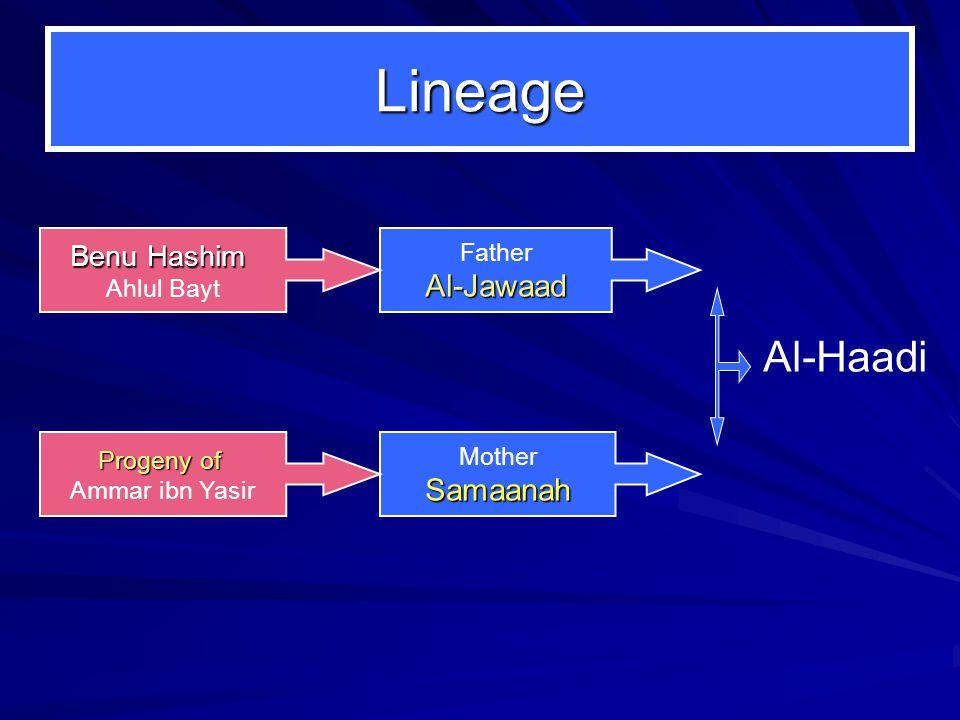 Lineage FatherAl-Jawaad MotherSamaanah Al-Haadi Benu Hashim Ahlul Bayt Progeny of Ammar ibn Yasir