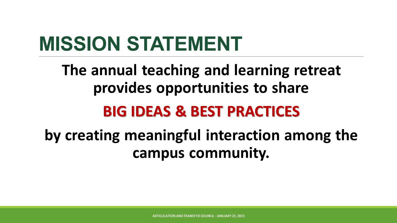 MISSION STATEMENT The annual teaching and learning retreat provides opportunities to share BIG IDEAS & BEST PRACTICES BIG IDEAS & BEST PRACTICES by creating meaningful interaction among the campus community.