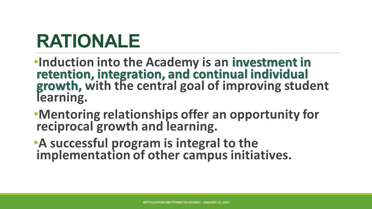 RATIONALE investment in retention, integration, and continual individual growth, Induction into the Academy is an investment in retention, integration, and continual individual growth, with the central goal of improving student learning.