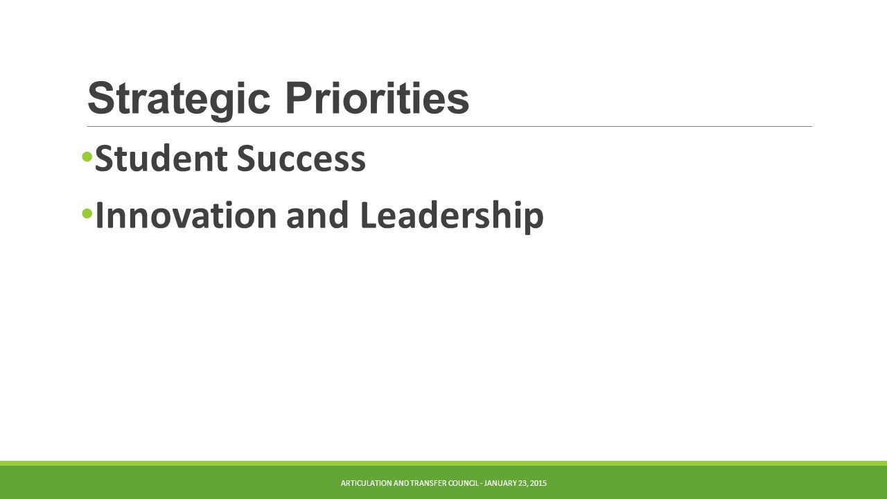 Strategic Priorities Student Success Innovation and Leadership ARTICULATION AND TRANSFER COUNCIL - JANUARY 23, 2015