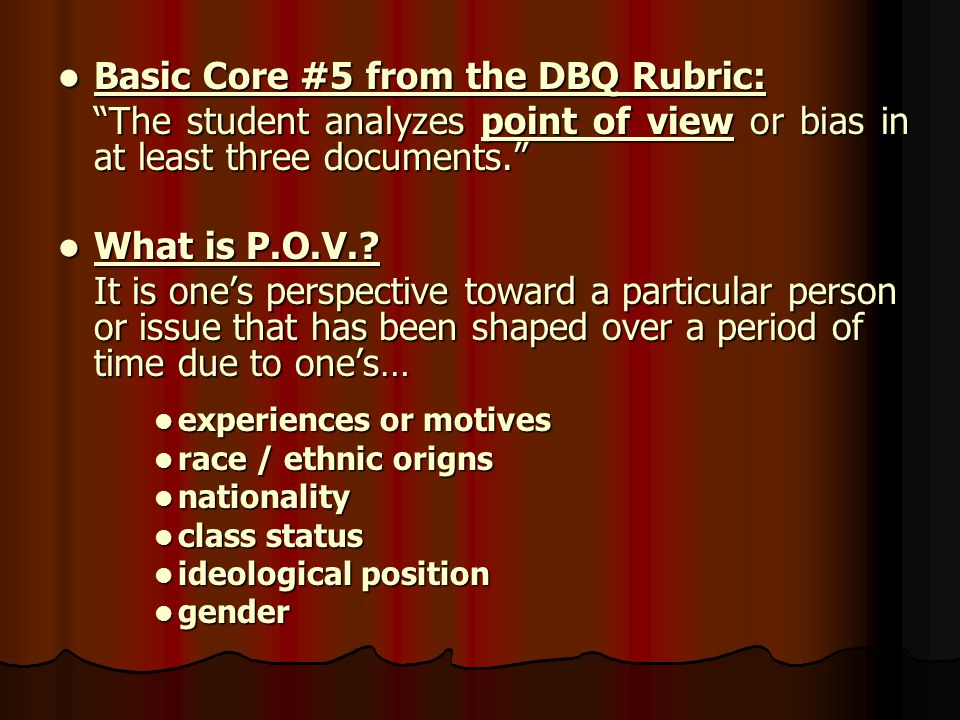 Analyzing Point of View Students often mistakenly feel documents in a DBQ are restatements of historical facts; they often do not critique the documents for bias, accepting the statements at face value and as absolutely accurate.