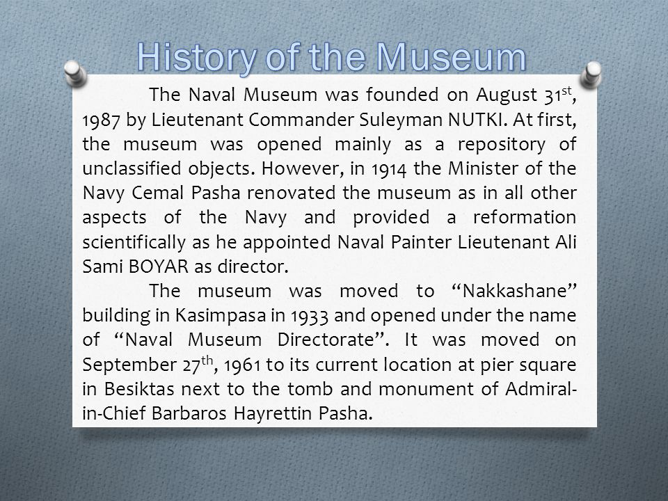 The Naval Museum was founded on August 31 st, 1987 by Lieutenant Commander Suleyman NUTKI.