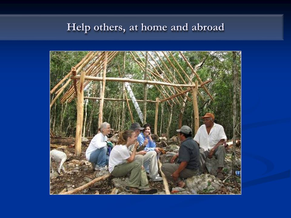 Help others, at home and abroad