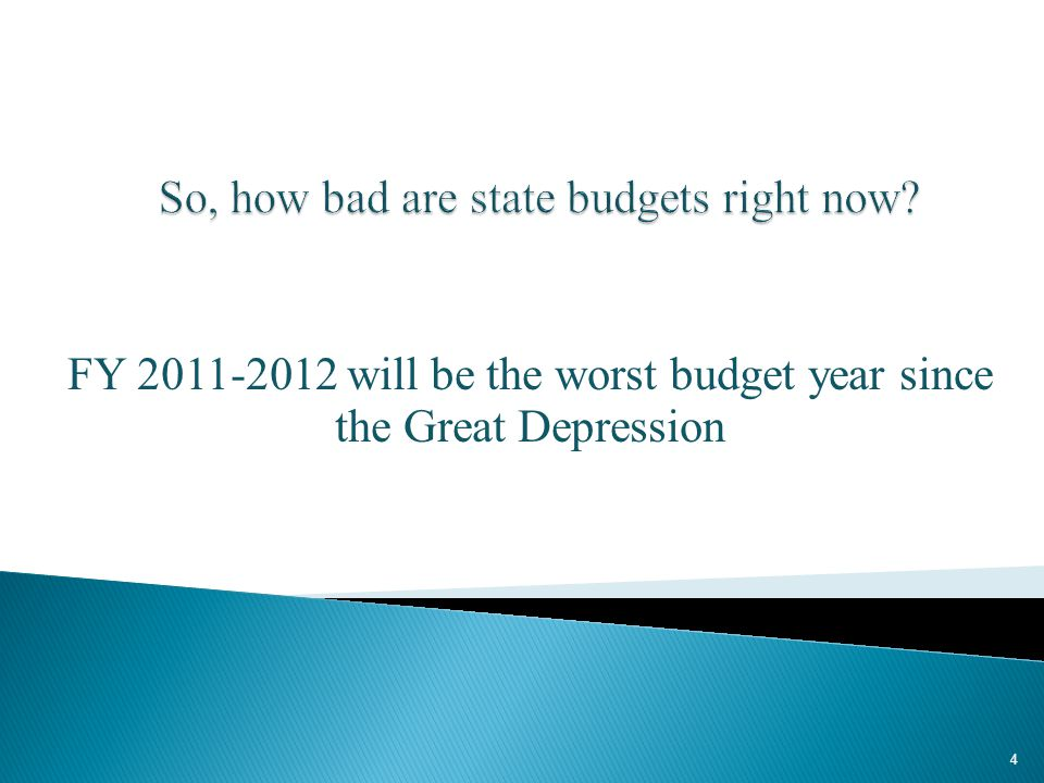 FY 2011-2012 will be the worst budget year since the Great Depression 4