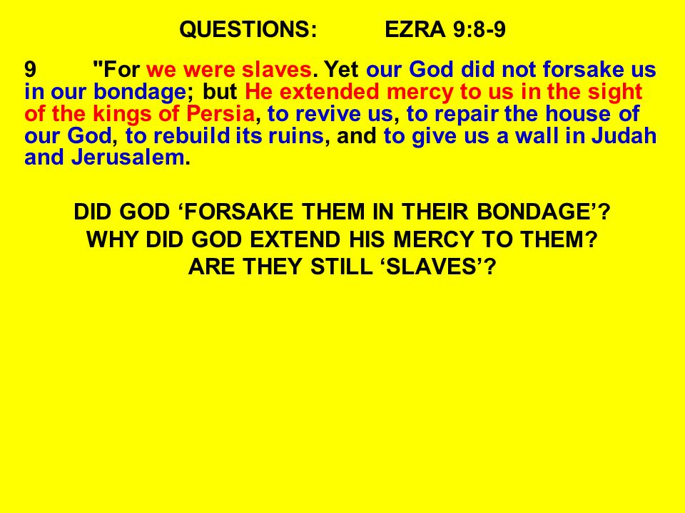 QUESTIONS:EZRA 9:8-9 9 For we were slaves.