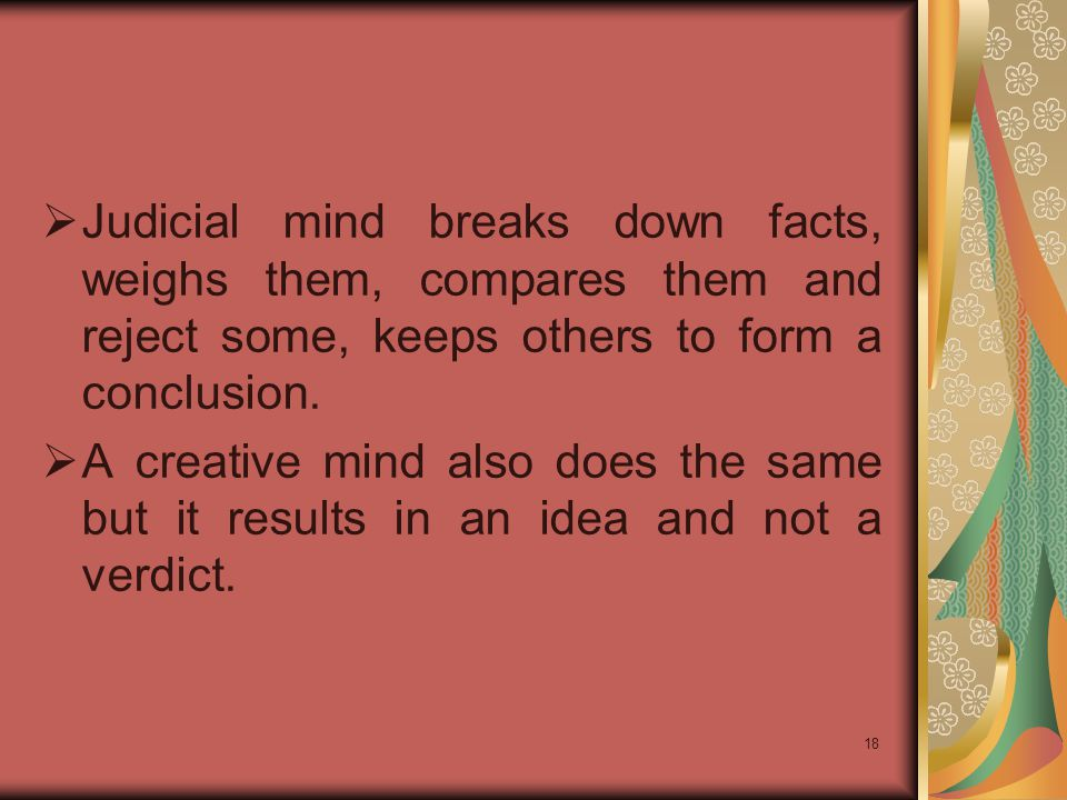 18  Judicial mind breaks down facts, weighs them, compares them and reject some, keeps others to form a conclusion.