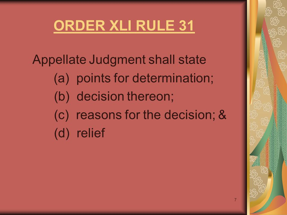 7 ORDER XLI RULE 31 Appellate Judgment shall state (a) points for determination; (b) decision thereon; (c) reasons for the decision; & (d) relief