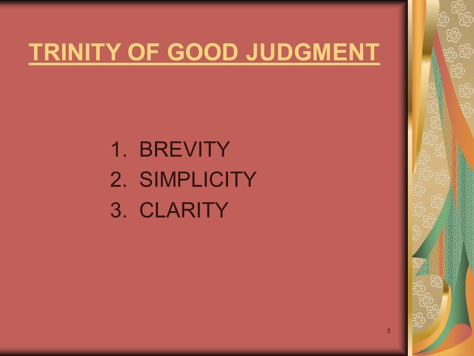 9 TRINITY OF GOOD JUDGMENT 1. BREVITY 2. SIMPLICITY 3. CLARITY