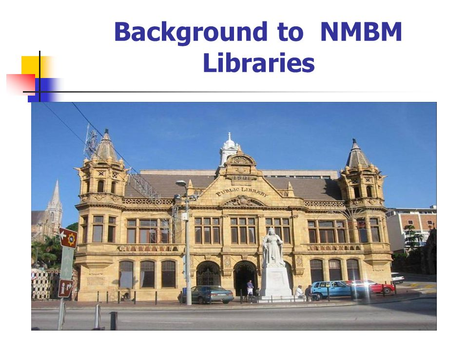 22 libraries 16 outreach sites 1,3 Million NMBM residents 560 500 Registered members Circulation stock 859 980 Circulation 2,469,585 per annum for 2008