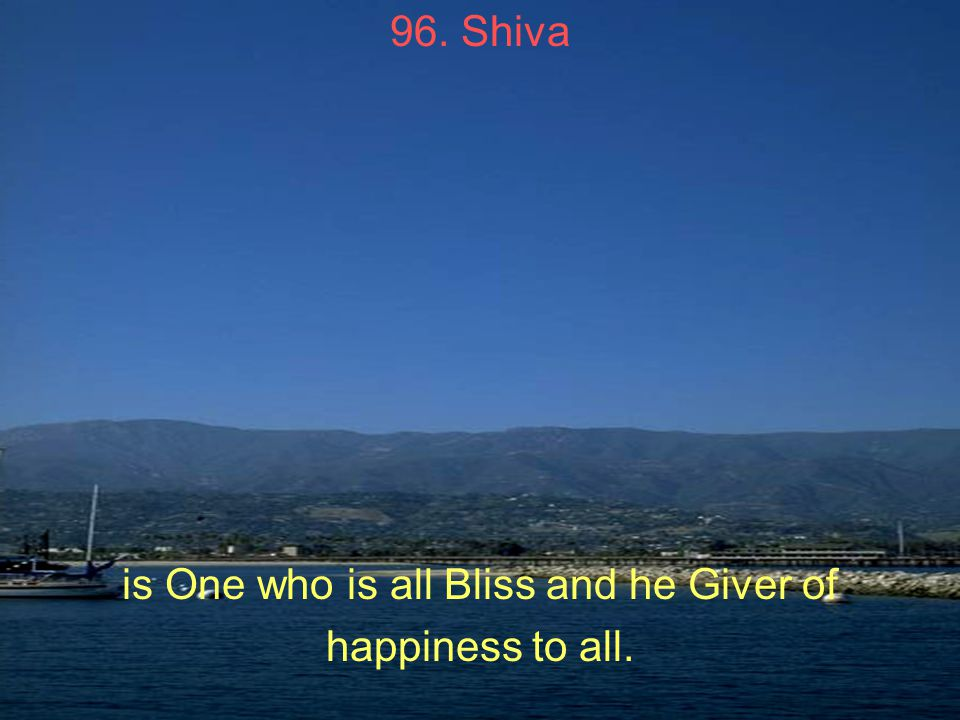 96. Shiva is One who is all Bliss and he Giver of happiness to all.