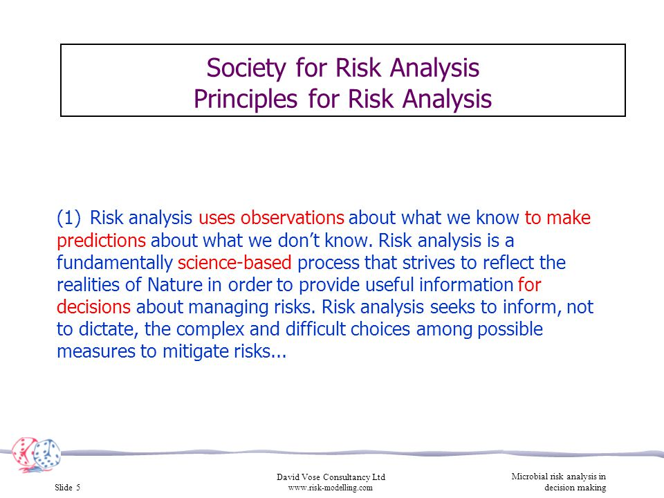 Slide 5 David Vose Consultancy Ltd www.risk-modelling.com Microbial risk analysis in decision making (1) Risk analysis uses observations about what we