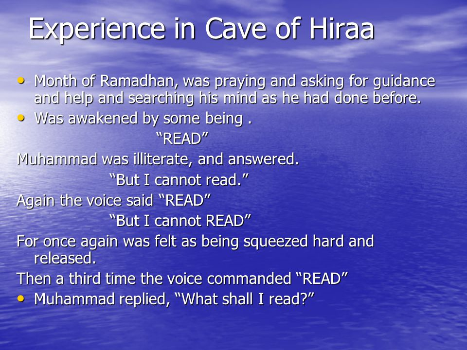 Experience in Cave of Hiraa Month of Ramadhan, was praying and asking for guidance and help and searching his mind as he had done before.