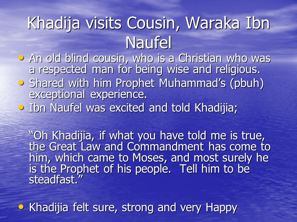 Khadija visits Cousin, Waraka Ibn Naufel An old blind cousin, who is a Christian who was a respected man for being wise and religious.