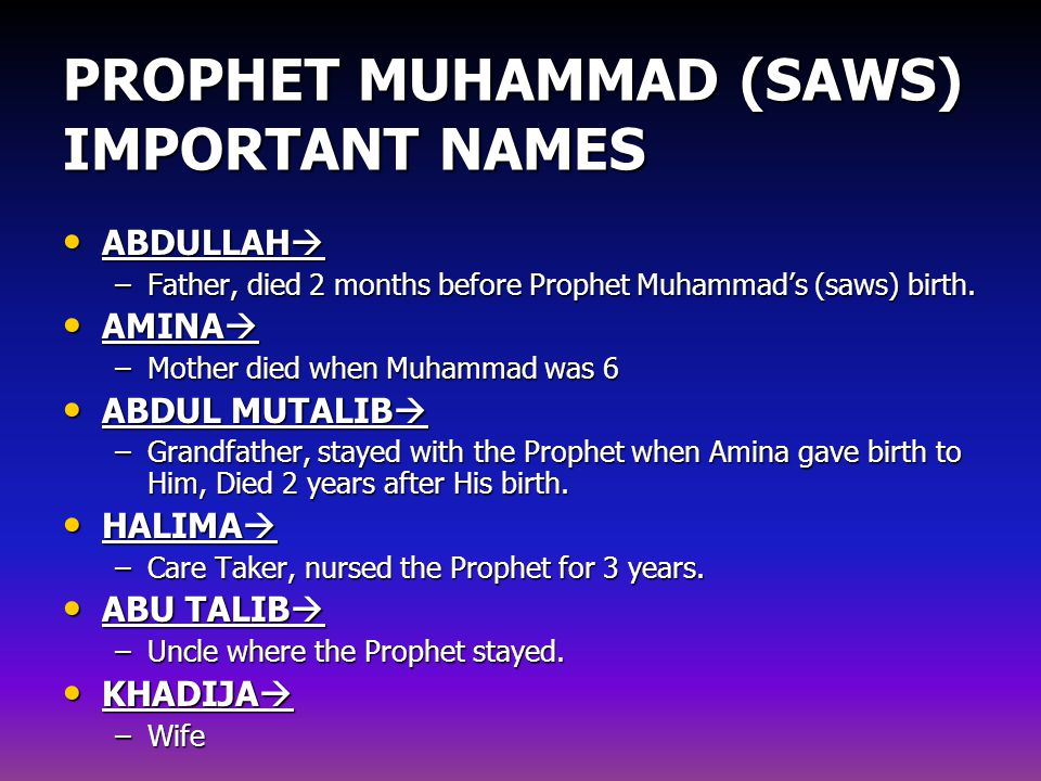 PROPHET MUHAMMAD (SAWS) IMPORTANT NAMES ABDULLAH  ABDULLAH  –Father, died 2 months before Prophet Muhammad's (saws) birth.
