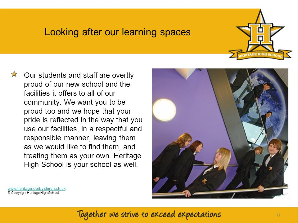 6 Looking after our learning spaces Our students and staff are overtly proud of our new school and the facilities it offers to all of our community.