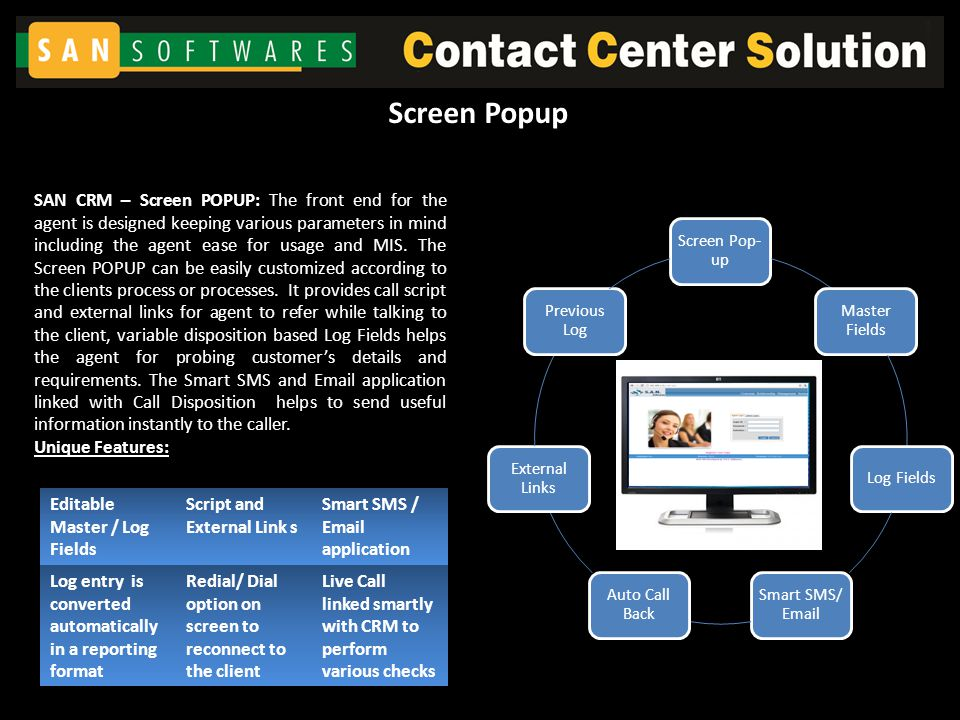 SAN CRM – Screen POPUP: The front end for the agent is designed keeping various parameters in mind including the agent ease for usage and MIS. The Scr