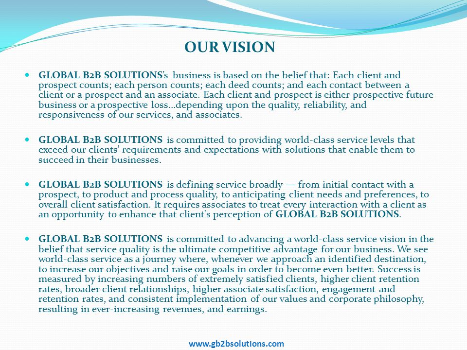 OUR VISION GLOBAL B2B SOLUTIONS's business is based on the belief that: Each client and prospect counts; each person counts; each deed counts; and eac